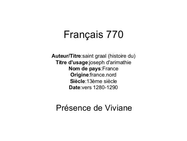 Français 770 Auteur/Titre:saint graal (histoire du) Titre d'usage:joseph d'arimathie Nom de pays:France Origine:france.nor...