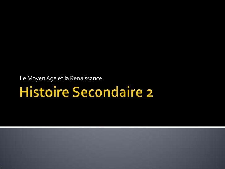 Histoire Secondaire 2<br />Le Moyen Age et la Renaissance<br />