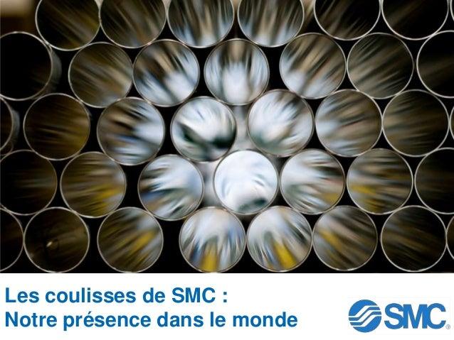 Les coulisses de SMC :Notre présence dans le monde