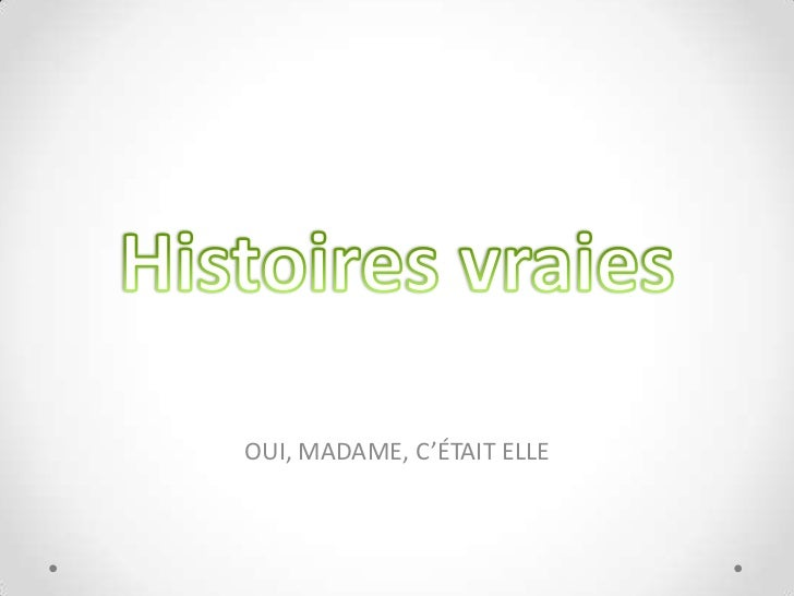Histoiresvraies<br />OUI, MADAME, C'ÉTAIT ELLE<br />