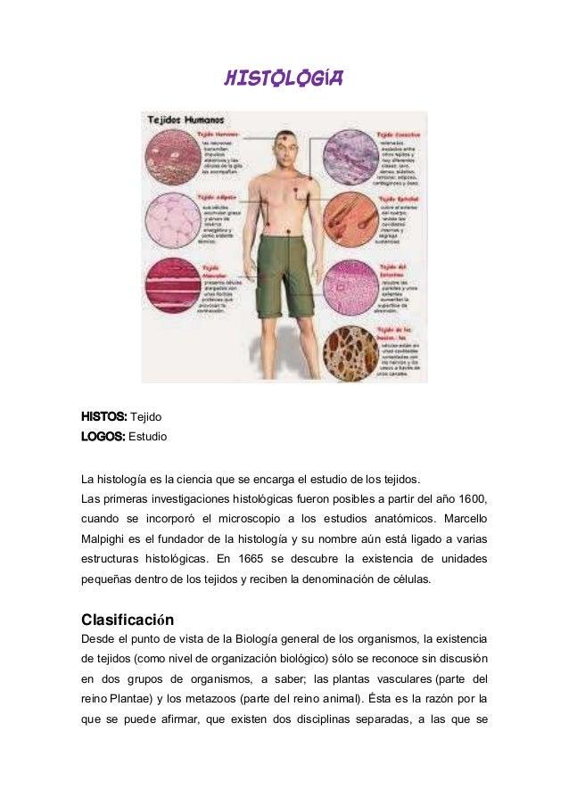 HISTOLOGÍA  HISTOS: Tejido LOGOS: Estudio La histología es la ciencia que se encarga el estudio de los tejidos. Las primer...