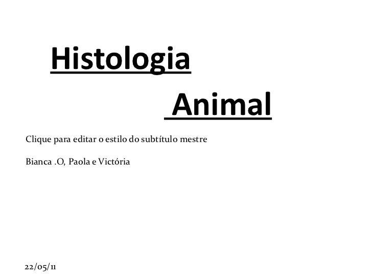 Histologia Bianca .O, Paola e Victória Animal