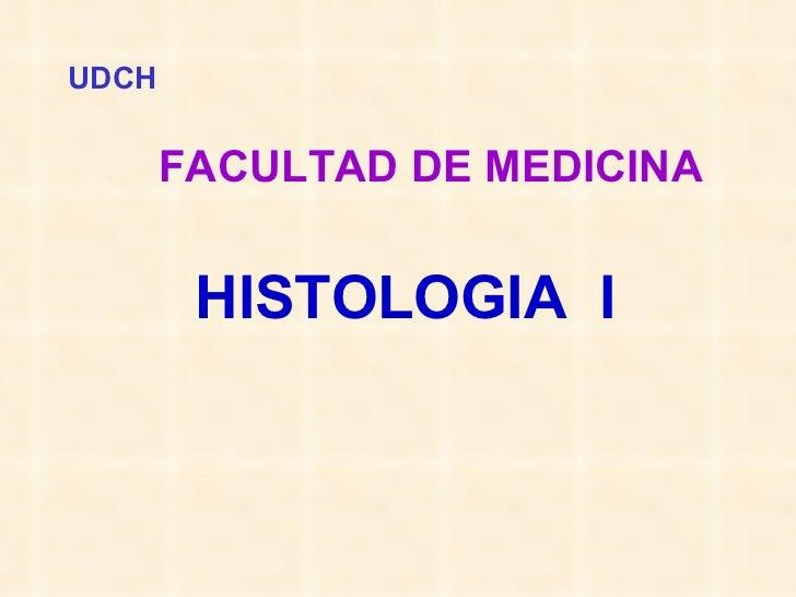 UDCH   FACULTAD DE MEDICINA   HISTOLOGIA  I