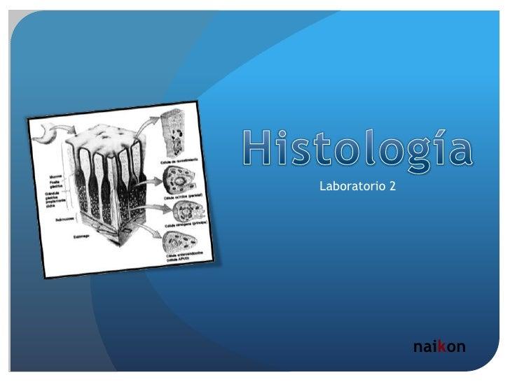 Histología<br />Laboratorio 2<br />naikon<br />