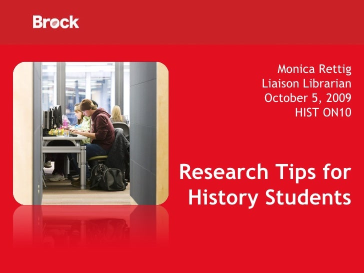 Monica Rettig Liaison Librarian October 5, 2009 HIST ON10 Research Tips for History Students
