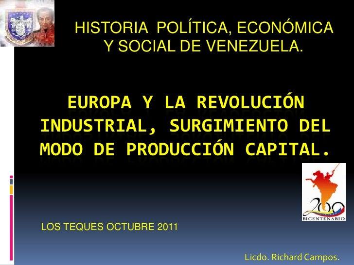 HISTORIA  POLÍTICA, ECONÓMICA Y SOCIAL DE VENEZUELA.<br />EUROPA Y LA REVOLUCIÓN INDUSTRIAL, SURGIMIENTO DEL MODO DE PRODU...