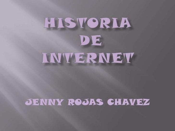 HISTORIA DE INTERNET<br />JENNY ROJAS CHAVEZ<br />
