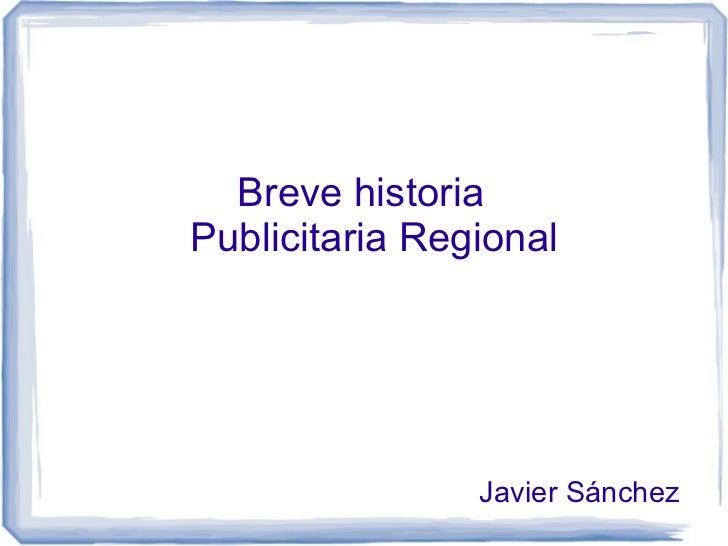 Breve historiaPublicitaria Regional                Javier Sánchez