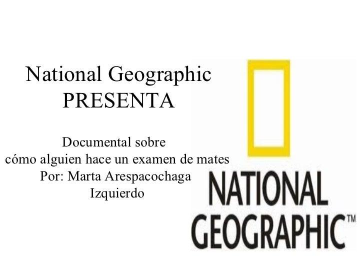 National Geographic       PRESENTA         Documental sobrecómo alguien hace un examen de mates     Por: Marta Arespacocha...