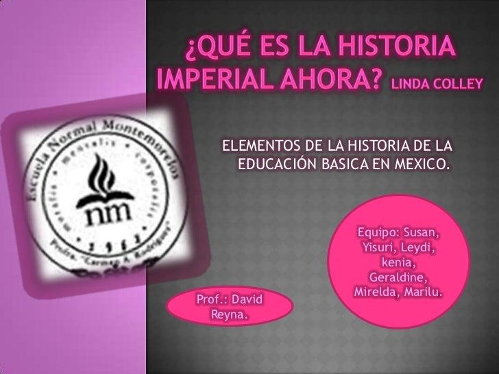 ELEMENTOS DE LA HISTORIA DE LA      EDUCACIÓN BASICA EN MEXICO.                     Equipo: Susan,                      Yi...