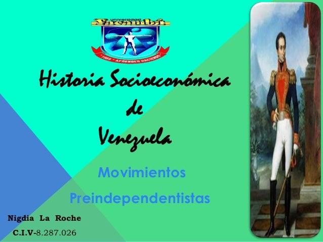 Historia Socioeconómica                 de             Venezuela                  Movimientos             Preindependentis...
