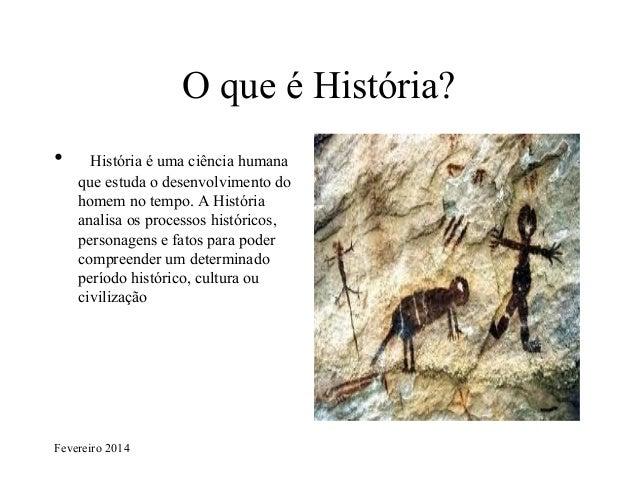 O que é História? •  História é uma ciência humana que estuda o desenvolvimento do homem no tempo. A História analisa os p...