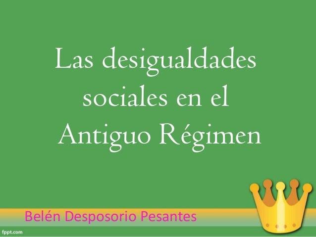 Las desigualdades sociales en el Antiguo Régimen Belén Desposorio Pesantes