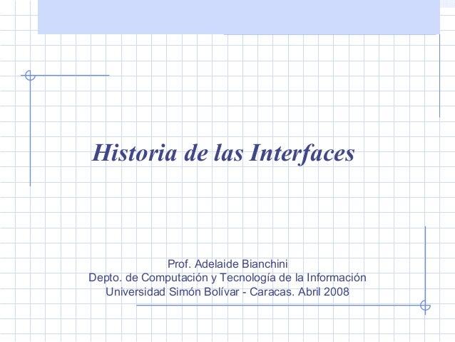 Historia de las interfaces Historia de las Interfaces Prof. Adelaide Bianchini Depto. de Computación y Tecnología de la In...