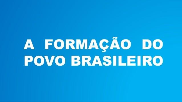 A FORMAÇÃO DO  POVO BRASILEIRO