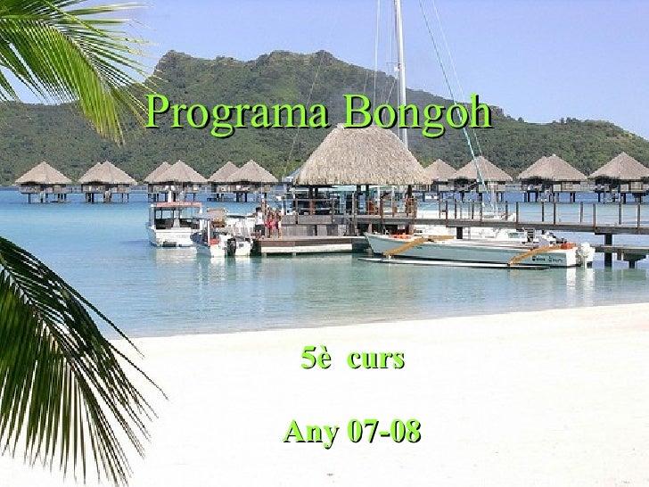 Programa Bongoh   5è  curs Any 07-08