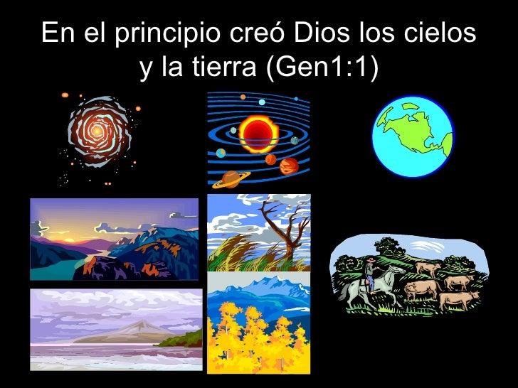 En el principio creó Dios los cielos y la tierra (Gen1:1)