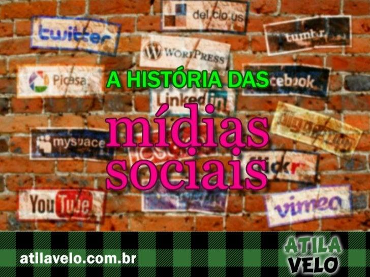 A História das Mídias Sociais - Atila Velo