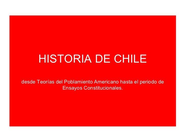 HISTORIA DE CHILE desde Teorías del Poblamiento Americano hasta el periodo de Ensayos Constitucionales.