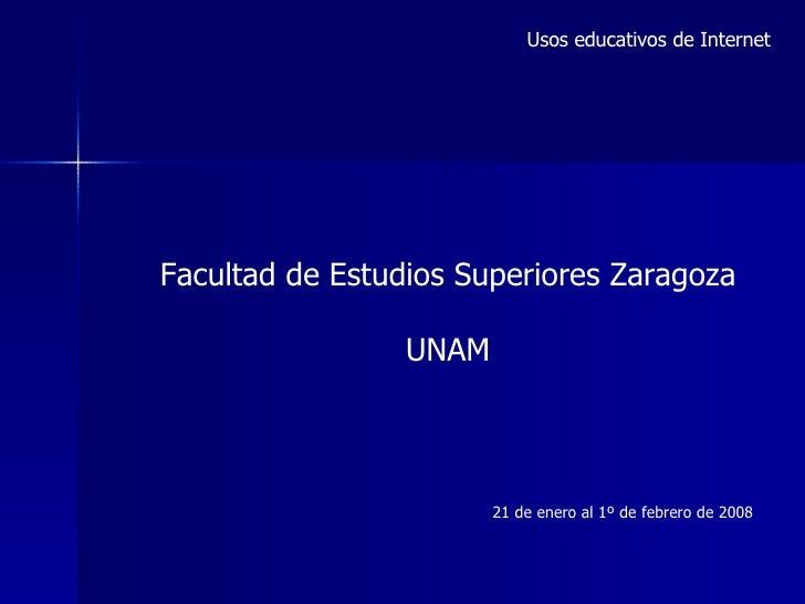 Usos educativos de Internet 21 de enero al 1º de febrero de 2008 Facultad de Estudios Superiores Zaragoza UNAM