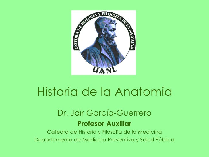 Dr. Jair García-Guerrero Profesor Auxiliar Cátedra de Historia y Filosofía de la Medicina Departamento de Medicina Prevent...