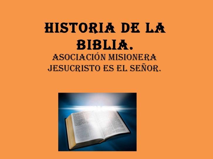 Historia de la Biblia. Asociación Misionera Jesucristo es el Señor.