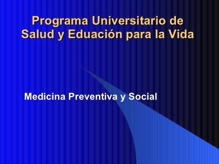 Programa Universitario de Salud y Eduación para la Vida Medicina Preventiva y Social