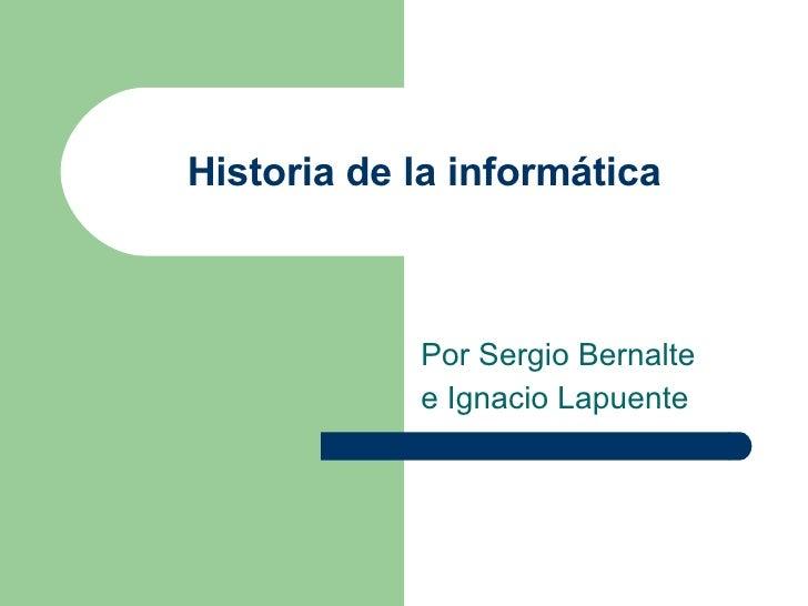 Historia de la informática Por Sergio Bernalte e Ignacio Lapuente
