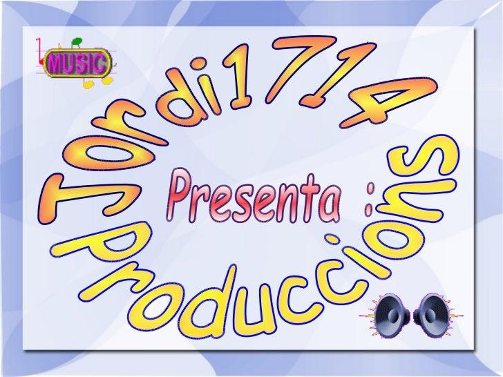 Produccions Jordi1714 Presenta :