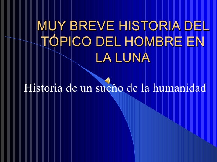 MUY BREVE HISTORIA DEL TÓPICO DEL HOMBRE EN LA LUNA Historia de un sueño de la humanidad