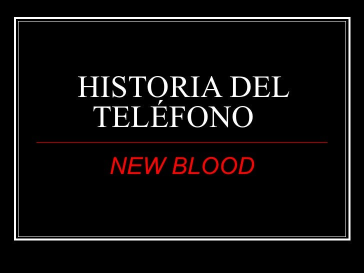 HISTORIA DEL  TELÉFONO  NEW BLOOD