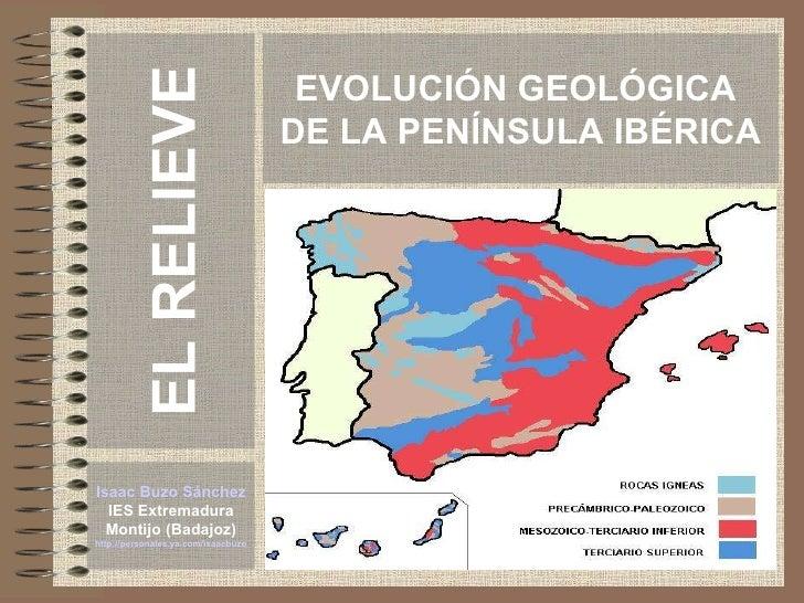 EVOLUCIÓN GEOLÓGICA  DE LA PENÍNSULA IBÉRICA Isaac Buzo Sánchez IES Extremadura Montijo (Badajoz) http://personales.ya.com...