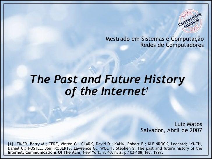 The Past and Future History of the Internet 1 Mestrado em Sistemas e Computação Redes de Computadores Luiz Matos Salvador,...
