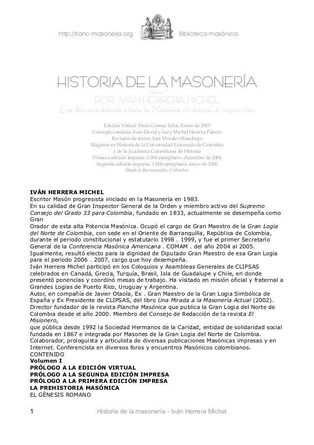 http://franc-masoneria.org Biblioteca masónicaHISTORIA DE LA MASONERÍAVolumen IPOR: IVÁN HERRERA MICHELEste libro está ded...