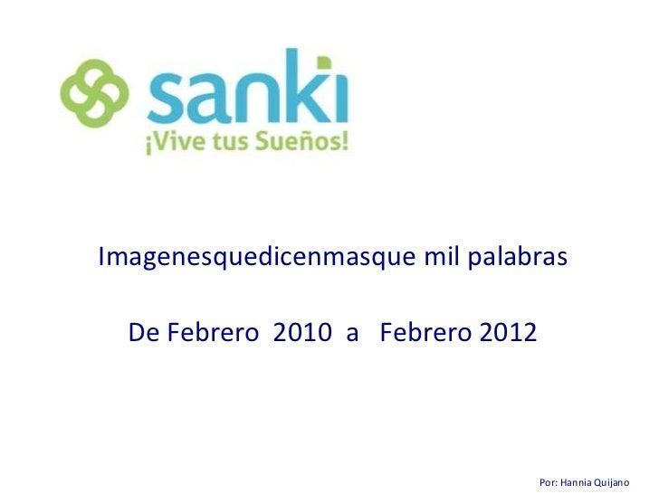 Imagenesquedicenmasque mil palabras  De Febrero 2010 a Febrero 2012                                   Por: Hannia Quijano