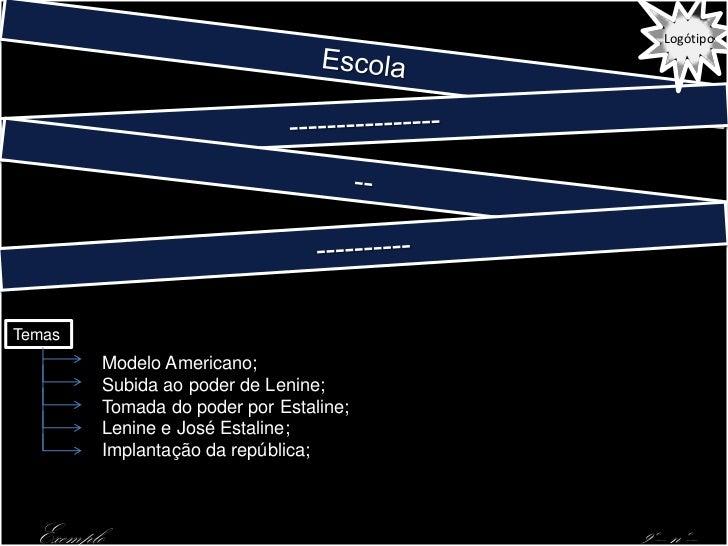 LogótipoTemas        Modelo Americano;        Subida ao poder de Lenine;        Tomada do poder por Estaline;        Lenin...