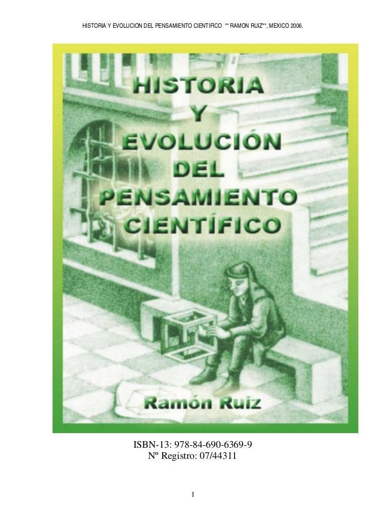 HISTORIA Y EVOLUCION DEL PENSAMIENTO CIENTIFICO ** RAMON RUIZ**, MEXICO 2006.                      ISBN-13: 978-84-690-636...