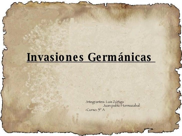 Invasiones Germánicas  -  Integrantes: Luis Zúñiga  Juan pablo Hormazabal  -Curso: 3º A