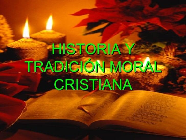 HISTORIA Y TRADICIÓN MORAL CRISTIANA