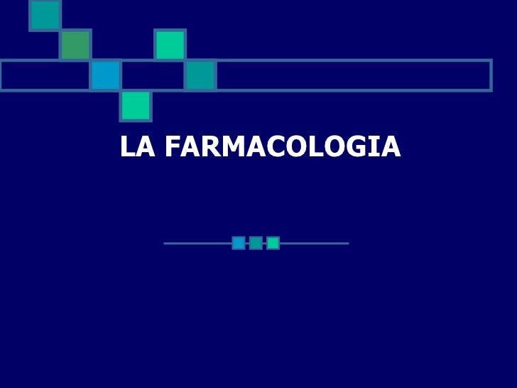 LA FARMACOLOGIA