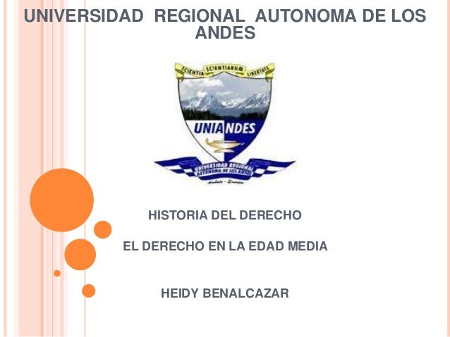 UNIVERSIDAD REGIONAL AUTONOMA DE LOS ANDES HISTORIA DEL DERECHO EL DERECHO EN LA EDAD MEDIA HEIDY BENALCAZAR