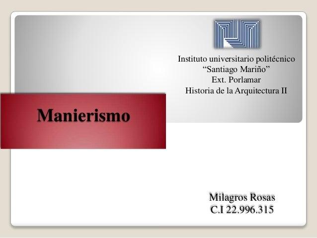 "Manierismo Instituto universitario politécnico ""Santiago Mariño"" Ext. Porlamar Historia de la Arquitectura II Milagros Ros..."