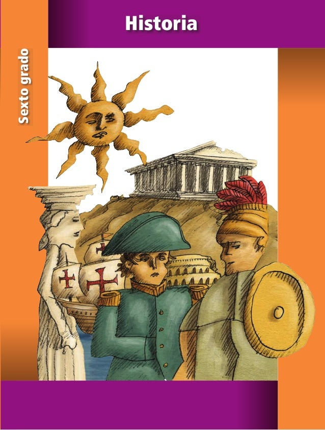 6 Historia Historia Sextogrado SEP ALUMNO HISTORIA 6.indd 1 08/02/11 01:49 p.m.