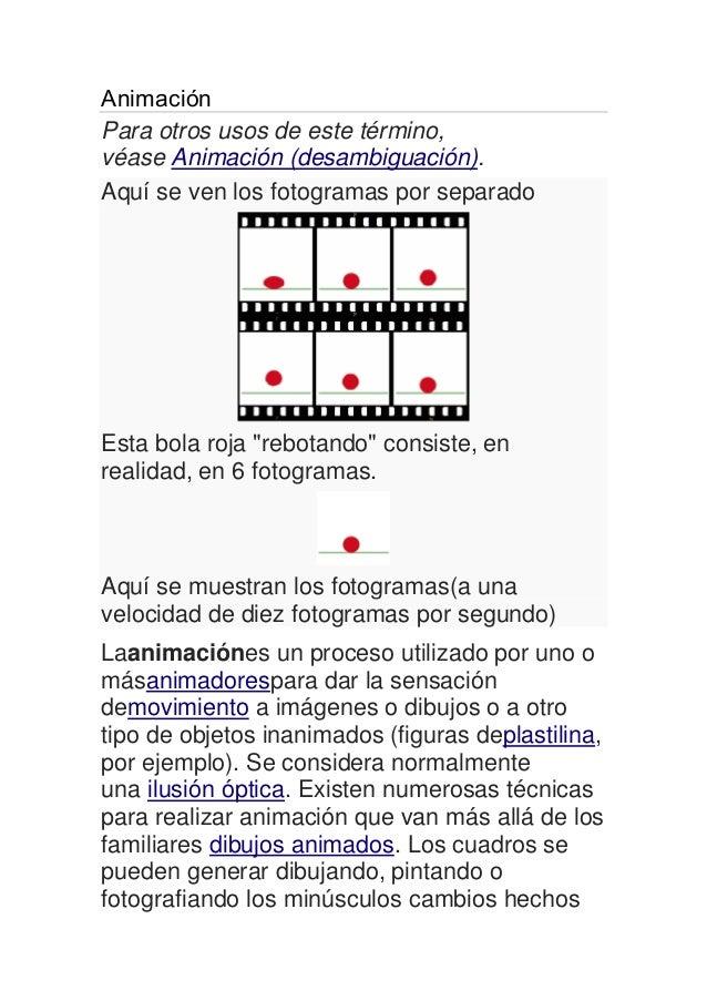 Animación Para otros usos de este término, véase Animación (desambiguación). Aquí se ven los fotogramas por separado Esta ...