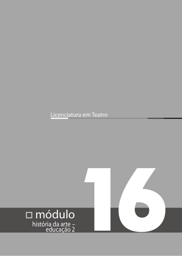 Licenciatura em Teatro módulohistória da arte –     educação 2      16