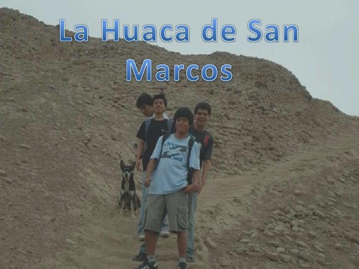 IntroducciónLa Huaca de San Marcos es,según     Max      Uhle,   un   restoarqueológico perteneciente a laCultura Lima (co...