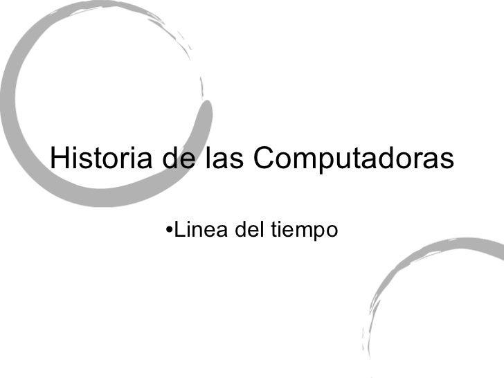Historia de las Computadoras <ul><li>Linea del tiempo </li></ul>