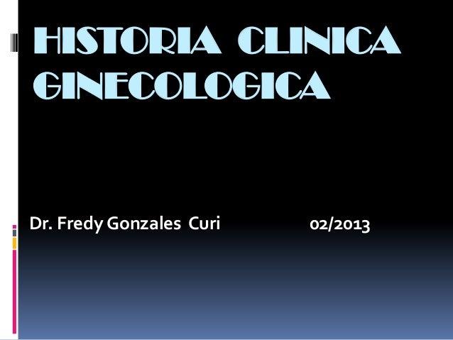HISTORIA CLINICAGINECOLOGICADr. Fredy Gonzales Curi   02/2013