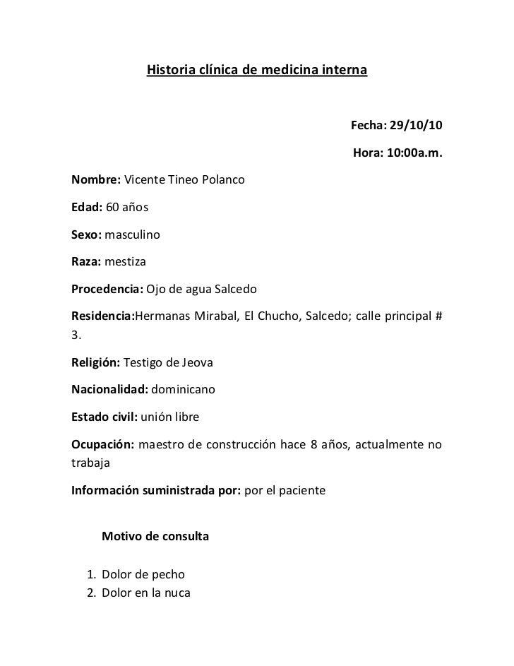 Historia clínica de medicina interna<br />Fecha: 29/10/10<br />Hora: 10:00a.m.<br />Nombre: Vicente Tineo Polanco<br />Eda...