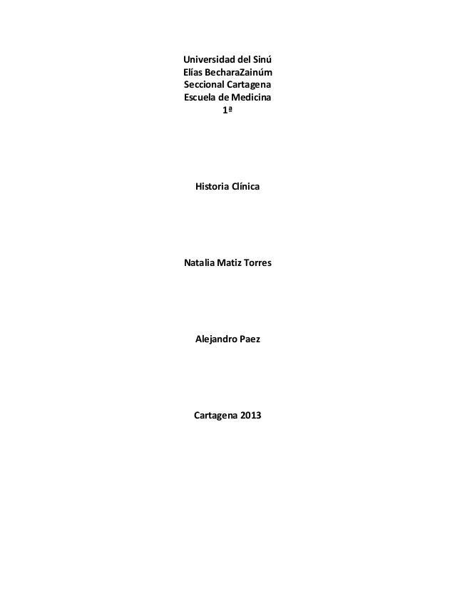 Universidad del SinúElías BecharaZainúmSeccional CartagenaEscuela de Medicina         1ª  Historia ClínicaNatalia Matiz To...